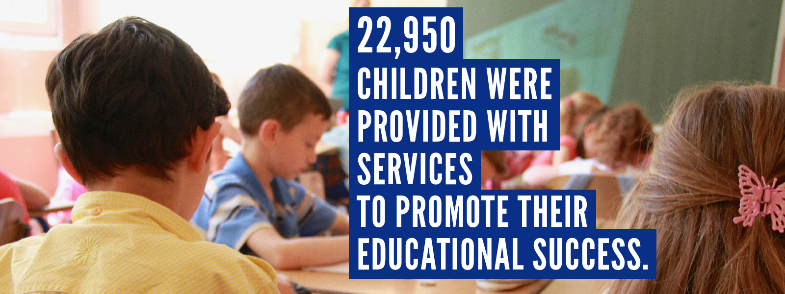 22,950 children were provided with services to promote their educational success
